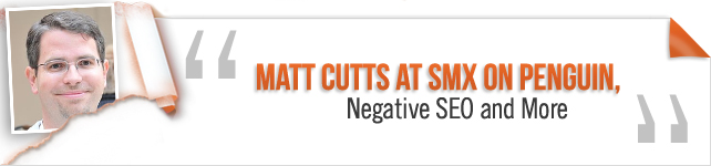 Matt Cutts at SMX on Penguin Negative SEO and More