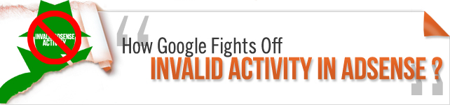 How Google Fights Off Invalid Activity in AdSense?