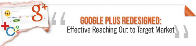 Google Plus Redesigned: Effective Reaching Out to Target Market
