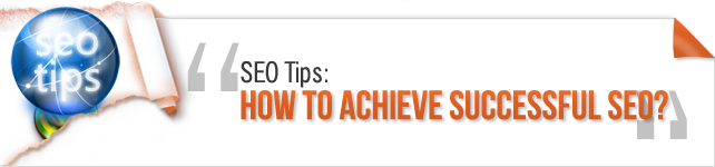 SEO Tips: How to achieve successful SEO?