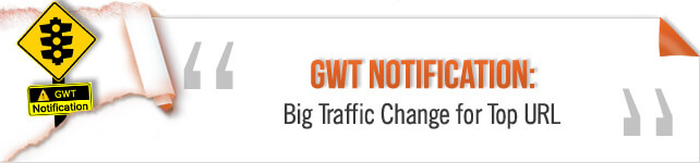 GWT Notification -Big Traffic Change for Top URL