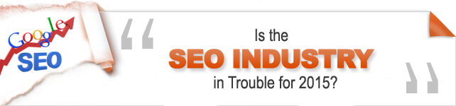 Is the SEO Industry in Trouble for 2015?